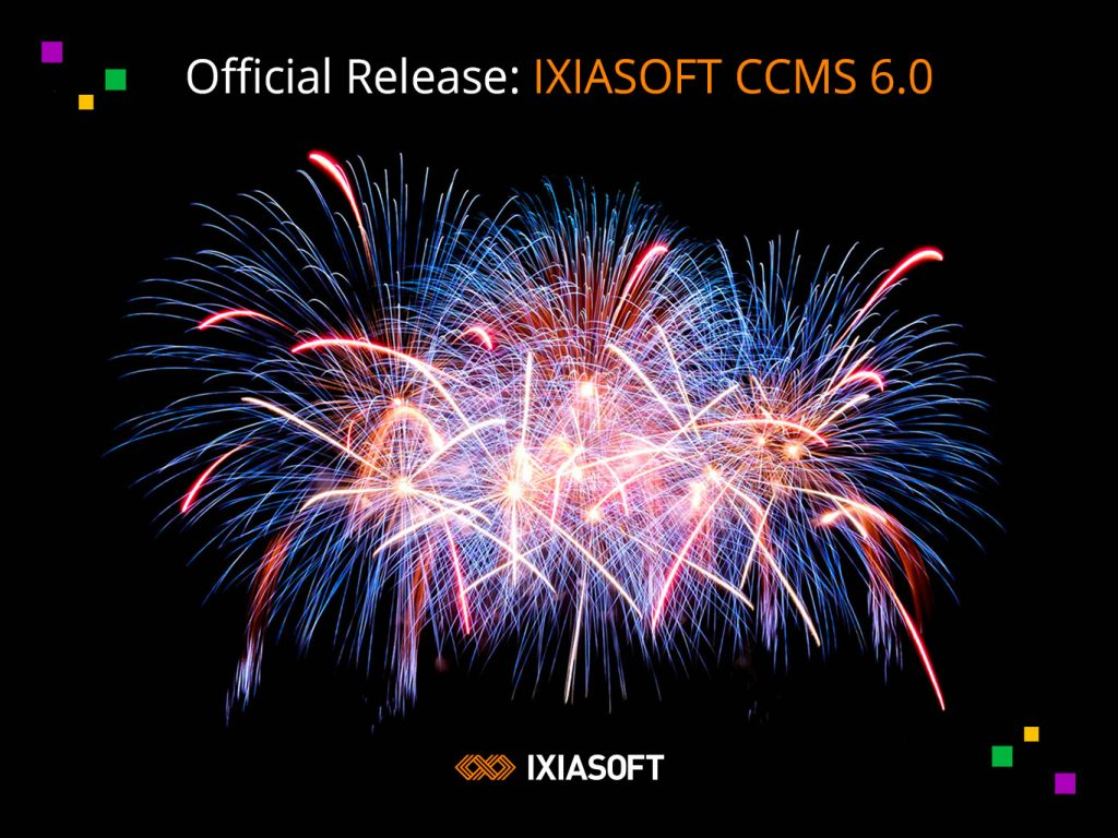 IXIASOFT Releases Milestone Product: IXIASOFT CCMS 6.0