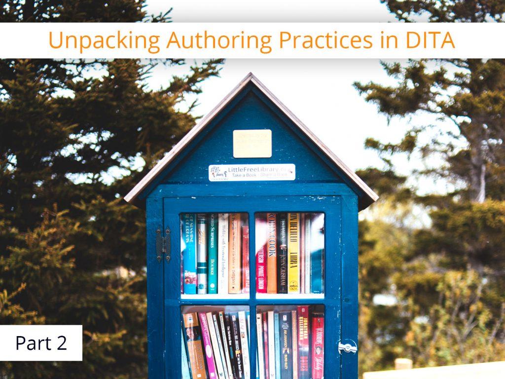 Unpacking Authoring Best Practices in DITA (Pt. 2)