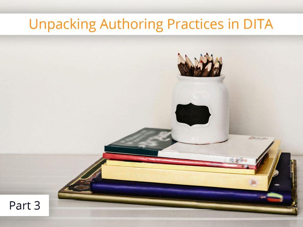 Unpacking Authoring Best Practices in DITA (Pt. 3)